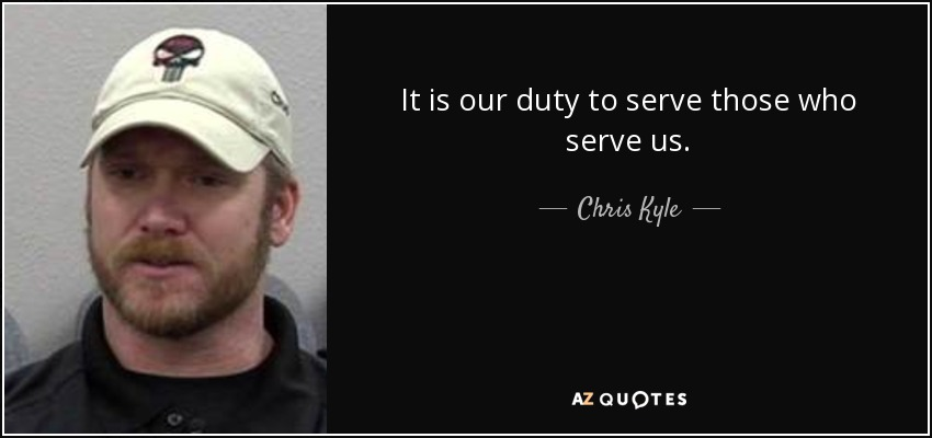 quote-it-is-our-duty-to-serve-those-who-serve-us-chris-kyle-81-52-06